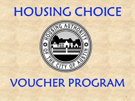 HOUSING CHOICE VOUCHER PROGRAM 1. * AGENDA *  Introduction and Summary of Programs  General overview of the HCV Program  Roles and responsibilities.