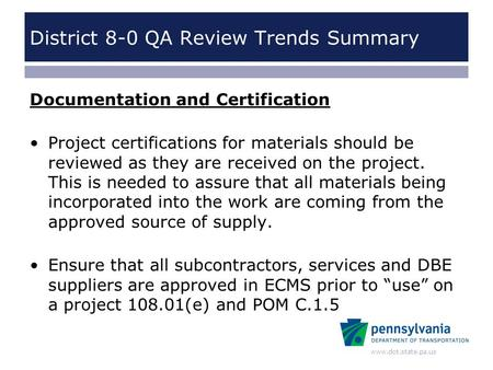 Www.dot.state.pa.us District 8-0 QA Review Trends Summary Documentation and Certification Project certifications for materials should be reviewed as they.