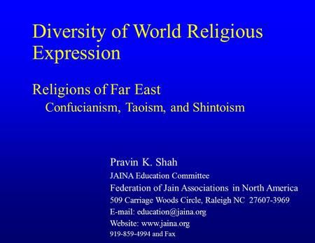 Diversity of World Religious Expression Religions of Far East Confucianism, Taoism, and Shintoism Pravin K. Shah JAINA Education Committee Federation of.