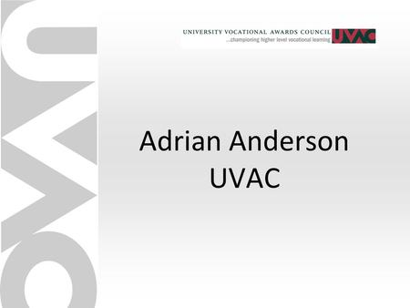 Adrian Anderson UVAC. A Bit of History Pre 2000 – Many technically-focused engineering apprenticeships (as distinct from 'craft') incorporating a higher-level.