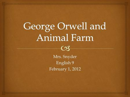 Mrs. Snyder English 9 February 1, 2012.  Who Was George Orwell?  Born as Eric Blair in 1903 in India, which was part of the British Empire at the time.
