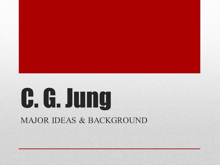 C. G. Jung MAJOR IDEAS & BACKGROUND. 1875–1961 Jung was born in Switzerland, the son of a Protestant minister. Intellectual household. Went to boarding.