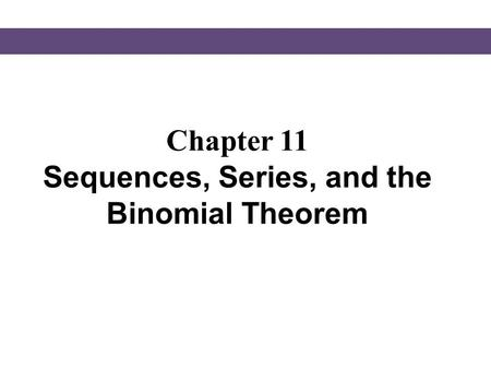 Chapter 11 Sequences, Series, and the Binomial Theorem.