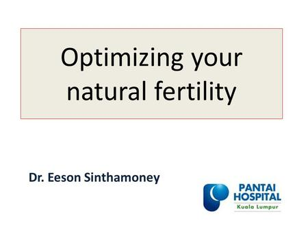 Optimizing your natural fertility Dr. Eeson Sinthamoney.