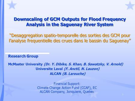 "1 Downscaling of GCM Outputs for Flood Frequency Analysis in the Saguenay River System ""Desaggregation spatio-temporelle des sorties des GCM pour l'analyse."