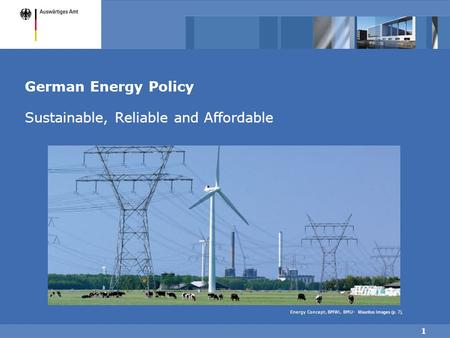 1 German Energy Policy Sustainable, Reliable and Affordable Energy Concept, BMWi, BMU- Mauritus Images (p. 7),