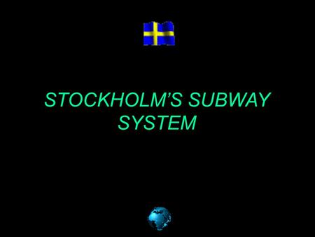 "STOCKHOLM'S SUBWAY SYSTEM The Stockholm subway is considered ""the longest art gallery in the world"". It has 3 main lines (the blue, red and green)"