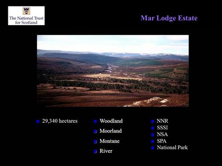 Mar Lodge Estate 29,340 hectares Woodland Moorland Moorland Montane Montane River River NNR SSSI NSA SPA National Park.
