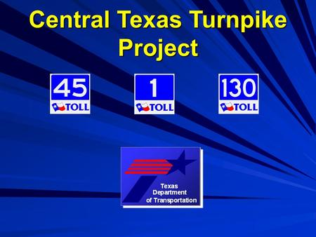 Central Texas Turnpike Project. Donald C. Toner Jr., SR/WA Right of Way Administrator Texas Department of Transportation Central Texas Turnpike Project.