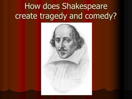 How does Shakespeare create tragedy and comedy?. The Full Title is: The tragedy of Othello the moor of Venice. 4 main things. Othello Moor tragedy Venice.