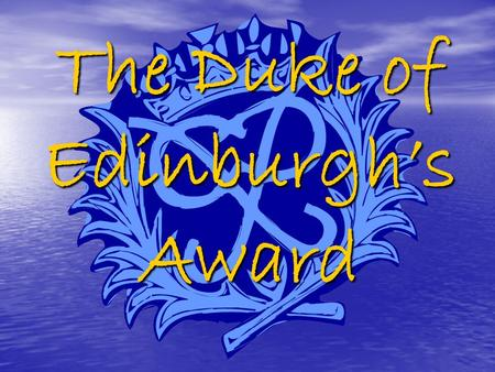 The Duke of Edinburgh's Award. Sections of the Award There are FOUR sections of the Award.. There are FOUR sections of the Award.. 1. Volunteering – helping.
