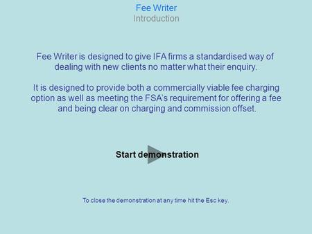Fee Writer Introduction Fee Writer is designed to give IFA firms a standardised way of dealing with new clients no matter what their enquiry. It is designed.