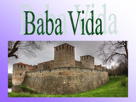 Baba Vida (Bulgarian: Баба Вида) is a medieval fortress in Vidin in northwestern Bulgaria and the town's primary landmark. It consists of two fundamental.
