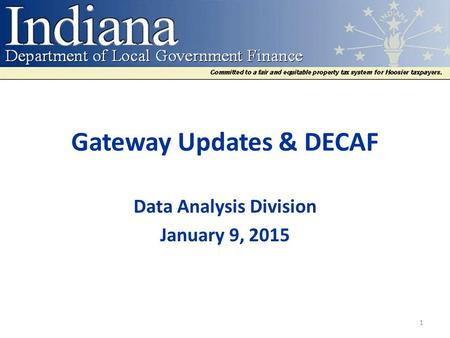 Gateway Updates & DECAF Data Analysis Division January 9, 2015 1.