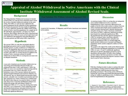 Appraisal of Alcohol Withdrawal in Native Americans with the Clinical Institute Withdrawal Assessment of Alcohol Revised Scale. Paul Saladino MS, William.