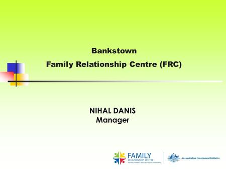 Bankstown Family Relationship Centre (FRC) NIHAL DANIS Manager.