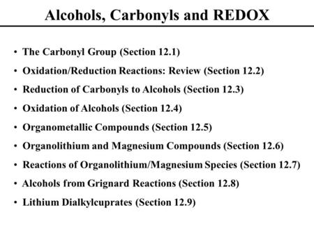 Alcohols, Carbonyls and REDOX The Carbonyl Group (Section 12.1) Oxidation/Reduction Reactions: Review (Section 12.2) Reduction of Carbonyls to Alcohols.