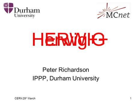 CERN 29 th March1 HERWIG Peter Richardson IPPP, Durham University Herwig++