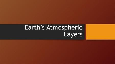 Earth's Atmospheric Layers. Troposphere Distance above sea level: 0-16 km Average Temperature: -64º to 134º F Warm air rises to form clouds, rain falls.