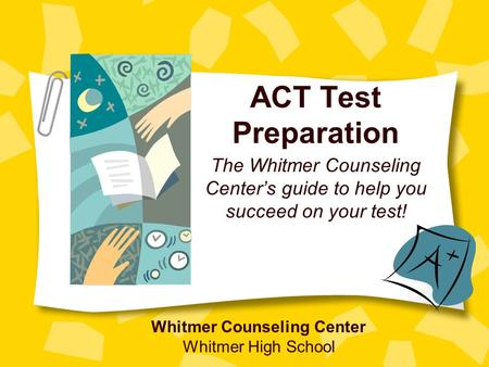 ACT Test Preparation The Whitmer Counseling Center's guide to help you succeed on your test! Whitmer Counseling Center Whitmer High School.