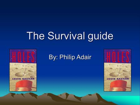 The Survival guide By: Philip Adair.