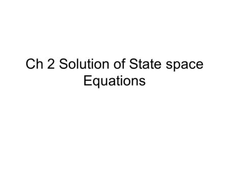 Ch 2 Solution of State space Equations. Engineering/Scientific Theories A model or framework for understanding A set of statements closed under certain.
