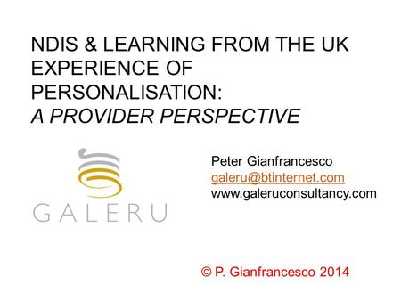 NDIS & LEARNING FROM THE UK EXPERIENCE OF PERSONALISATION: A PROVIDER PERSPECTIVE Peter Gianfrancesco  ©
