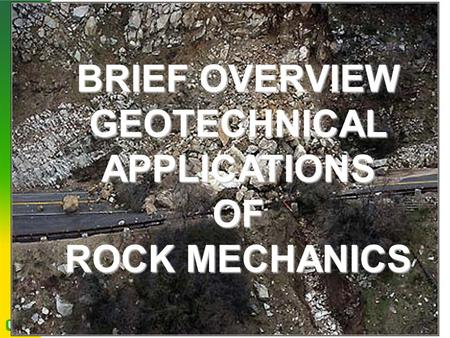 BRIEF OVERVIEW GEOTECHNICAL APPLICATIONS OF ROCK MECHANICS.