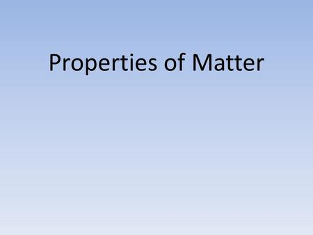 Properties of Matter. What is a physical property? A quality that of the material that can be seen or measured without changing the composition of the.