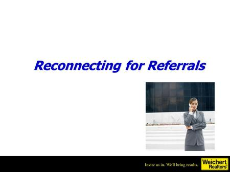 Reconnecting for Referrals *Prep for This Session* Test run the automated pieces of the presentation before the meeting (slides 23-24). Speakers for.