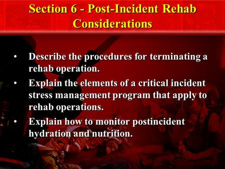 Section 6 - Post-Incident Rehab Considerations Describe the procedures for terminating a rehab operation. Explain the elements of a critical incident stress.