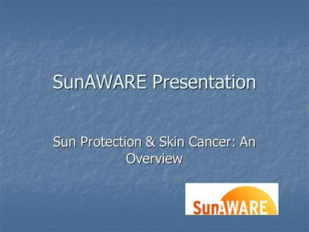 SunAWARE Presentation Sun Protection & Skin Cancer: An Overview.