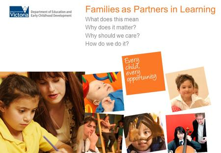 Families as Partners in Learning What does this mean Why does it matter? Why should we care? How do we do it?