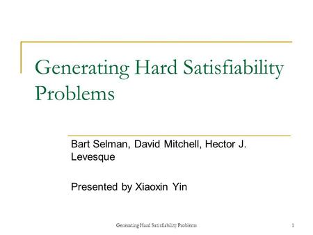 Generating Hard Satisfiability Problems1 Bart Selman, David Mitchell, Hector J. Levesque Presented by Xiaoxin Yin.