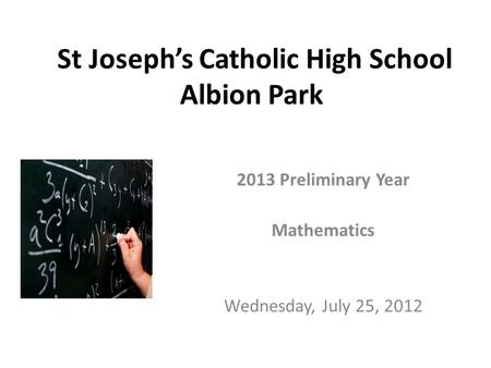 St Joseph's Catholic High School Albion Park 2013 Preliminary Year Mathematics Wednesday, July 25, 2012.