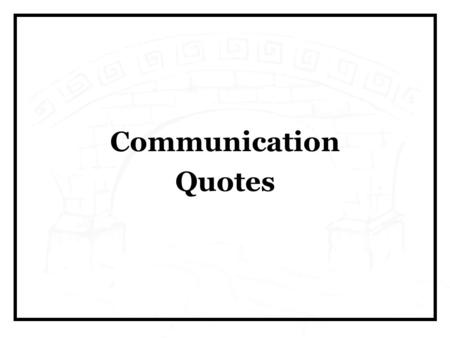 "Communication Quotes. ""Companies that out-execute their competitors have communicated crystal- clear messages to all their employees."" Louis V. Gerstner."