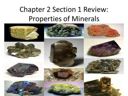 Chapter 2 Section 1 Review: Properties of Minerals.