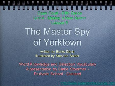 The Master Spy of Yorktown written by Burke Davis illustrated by Stephen Snider written by Burke Davis illustrated by Stephen Snider Open Court - Fifth.