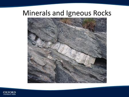 Minerals and Igneous Rocks. Objectives Understand the properties and major groups of minerals Briefly outline the three types of rocks and the processes.