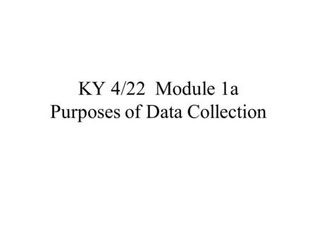 KY 4/22 Module 1a Purposes of Data Collection. Review of initial handouts Travel Survey Manual, TMIP, USDOT and EPA, 1996 Travel Survey Manual Appendices,