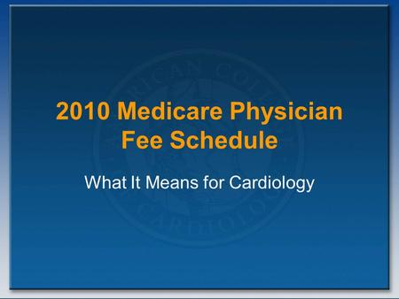 2010 Medicare Physician Fee Schedule What It Means for Cardiology.