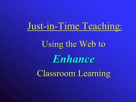 Just-in-Time Teaching : Using the Web to Enhance Classroom Learning.