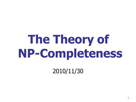 1 The Theory of NP-Completeness 2010/11/30 2 Polynomial-time Reductions We want to solve a problem R; we already have an algorithm for a problem S We.