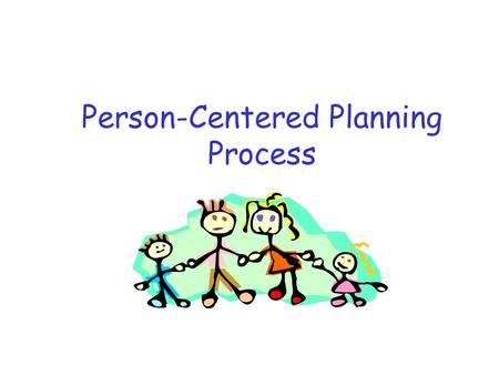 Person-Centered Planning Process. What is Person-Centered Planning Person-Centered Planning is a way for diverse people, who share a common need to align….