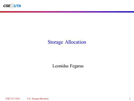 CSE 5317/4305 L11: Storage Allocation1 Storage Allocation Leonidas Fegaras.