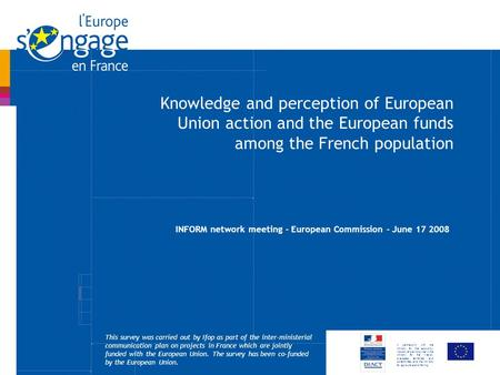 Knowledge and perception of European Union action and the European funds among the French population In partnership with the Ministry for the economy,