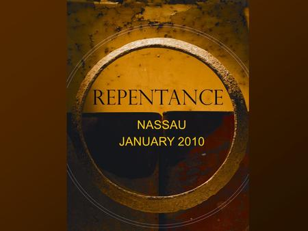 REPENTANCE NASSAU JANUARY 2010. What Is Repentance?
