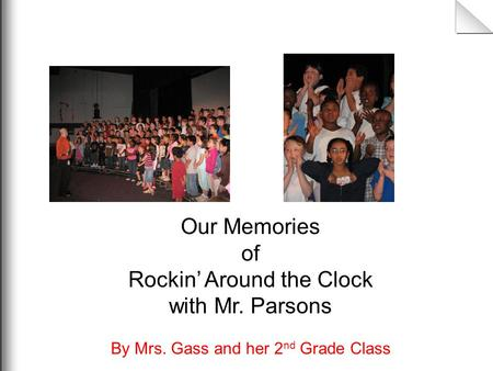 Our Memories of Rockin' Around the Clock with Mr. Parsons By Mrs. Gass and her 2 nd Grade Class.