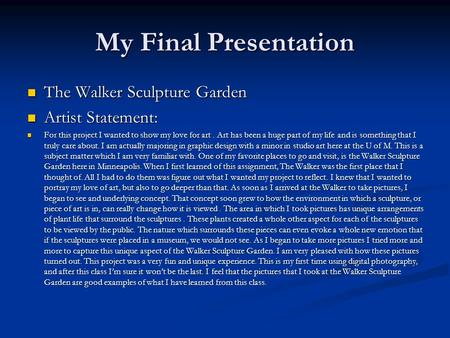 My Final Presentation The Walker Sculpture Garden The Walker Sculpture Garden Artist Statement: Artist Statement: For this project I wanted to show my.