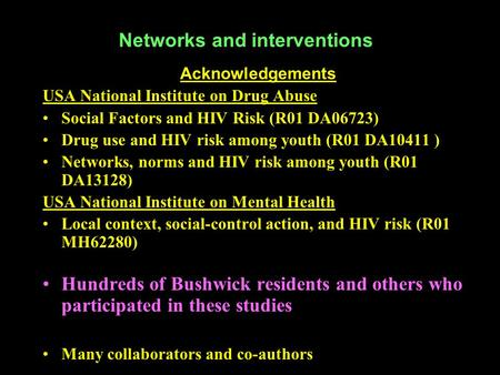 Networks and interventions Acknowledgements USA National Institute on Drug Abuse Social Factors and HIV Risk (R01 DA06723) Drug use and HIV risk among.
